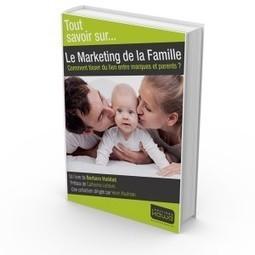 Le Marketing de la Famille | Editions Kawa | Autour de la puériculture, des parents et leurs bébés | Scoop.it