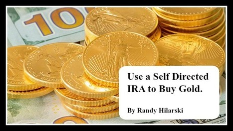 Use a Self Directed IRA to Buy Gold - @RandyHilarski   Life in Panama and Costa Rica for Expats   Scoop.it