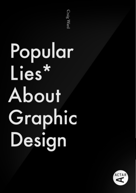 Popular Lies About Graphic Design | Market to real people | Scoop.it