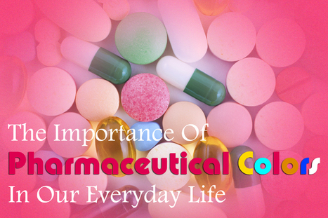 The importance of finding good Pharmaceutical Colors suppliers | Chemicals, pharmaceuticals, plastics in India | Scoop.it