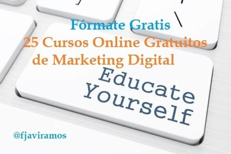 25 cursos gratuitos online de Marketing Digital - JaviramosMarketing | Educacion, ecologia y TIC | Scoop.it
