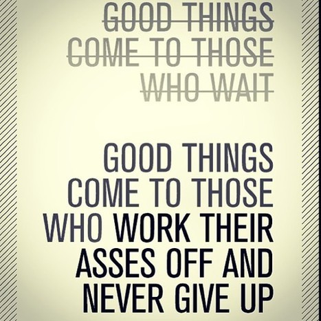 Good Things Come To Those Who… #quotes #life #work... | Hamptons Real Estate | Scoop.it