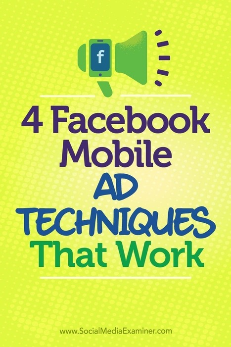 4 Facebook Mobile Ad Techniques That Work : Social Media Examiner | Facebook for Business Marketing | Scoop.it