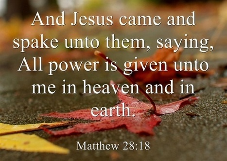 Matthew 28:18 - All power is given unto me in heaven and in earth | Thoughts from the Deep | Scoop.it