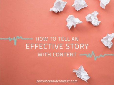 How to Tell an Effective Story with Content | Story and Narrative | Scoop.it