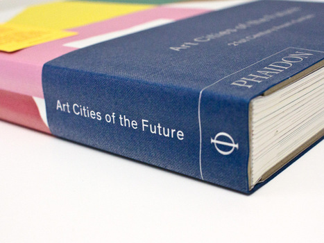 """Art Cities of the Future: 21st Century Avant Gardes"" Book • Selectism | Inside Art | Scoop.it"