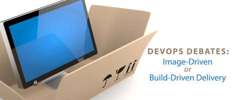 DevOps Debates: Image-Driven or Build-Driven Delivery - DevOps.com   I can explain it to you, but I can't understand it for you.   Scoop.it