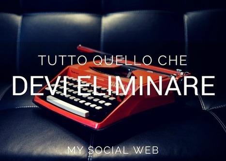 Tutto quello che puoi (e che devi) eliminare in un post | Marketing relazionale e Social Media | Scoop.it