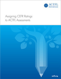 Assigning CEFR Ratings to ACTFL Assessments | American Council on the Teaching of Foreign Languages | English Language Testing | Scoop.it