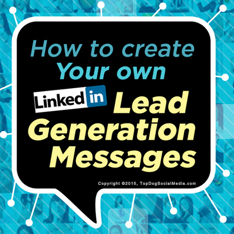 How To Create Your Own LinkedIn Lead Generation Messages | LinkedIn Marketing Strategy | Scoop.it