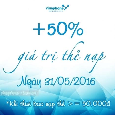 Vinaphone khuyến mãi 50% khi nạp thẻ ngày 31/5/2016   Trao Doi   Scoop.it