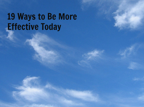 19 Ways to Be More Effective Today | Positive futures | Scoop.it