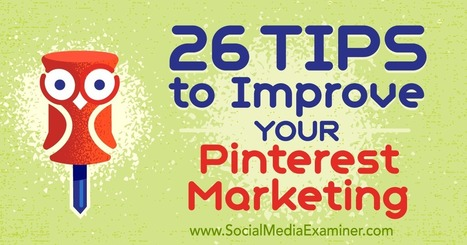 26 Tips to Improve Your Pinterest Marketing : Social Media Examiner | Pinterest for Business | Scoop.it