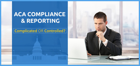ACA Reporting & Compliance: Well-Managed or Still a Challenge?   Employee Benefits Administration   Scoop.it