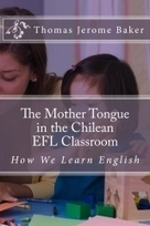 """The Mother Tongue in the Chilean EFL Classroom"" by Thomas Jerome Baker 