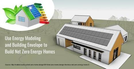 Building & Designing Net Zero Energy Homes: Things You Need to Know! | Energy Modeling Analysis | Scoop.it