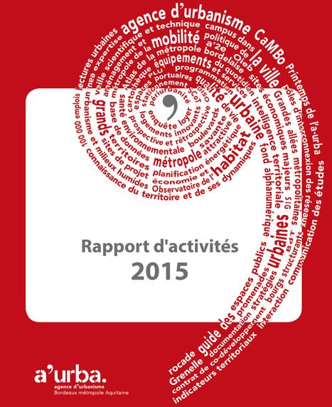 Bordeaux - Rapport d'activités 2015 | Dernières publications des agences d'urbanisme | Scoop.it