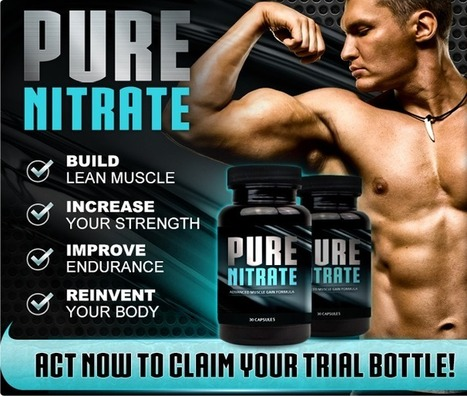 Pure Nitrate Muscle Building Review - FREE TRIAL AVAILABLE | Getamazingresultsnow! | Scoop.it