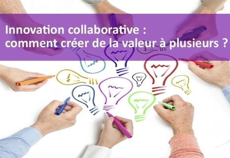 06.11.14   Innovation collaborative : comment créer de la valeur à plusieurs ?   Open Innovation in France   Scoop.it