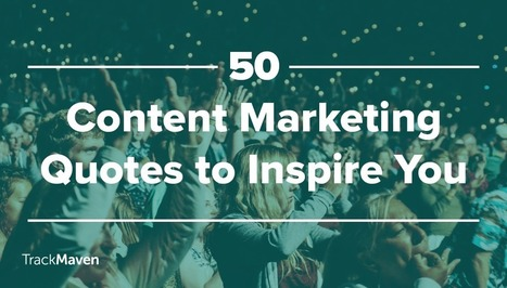 50 Content Marketing Quotes to Inspire You — TrackMaven | Geeks | Scoop.it