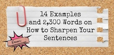 14 Examples and 2,300 Words on How to Sharpen Your Sentences | Self-publishing | Scoop.it