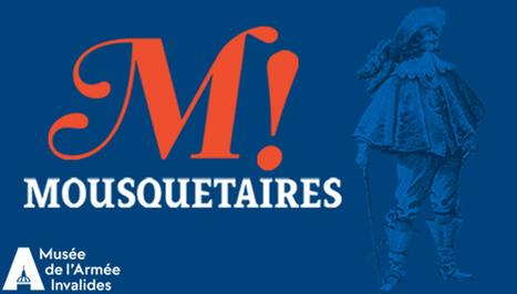 «Mousquetaires !» un succès populaire ! | Actualités du musée de l'Armée | MUZEO, vers une nouvelle muséographie. | Scoop.it