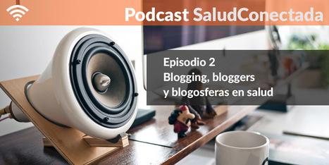 Podcast Episodio 2: Blogging, bloggers y blogosferas de salud | VIDA SANA | Scoop.it