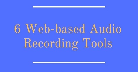 Free Technology for Teachers: Six Audio Recording Tools That Work In Your Web Browser | Serious Play | Scoop.it