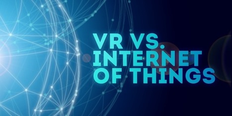 Why VR and Internet Of Things are a Natural Fit?   Yellowhouse Cybersecurity   Scoop.it