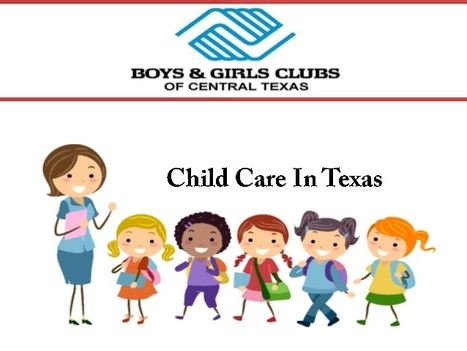 Child Care Texas | Boys and Girls Club of Central Texas | Scoop.it
