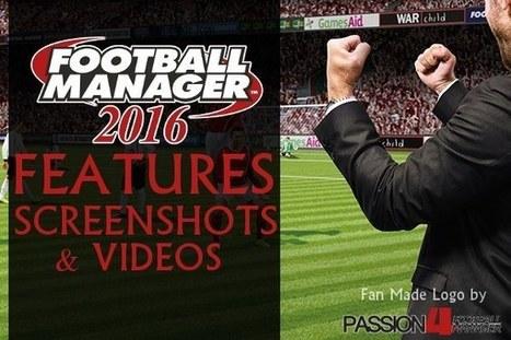 Football Manager 2016 Features, Screenshots & FM16 Videos   Passion for Football Manager   Football Manager 2017   Scoop.it