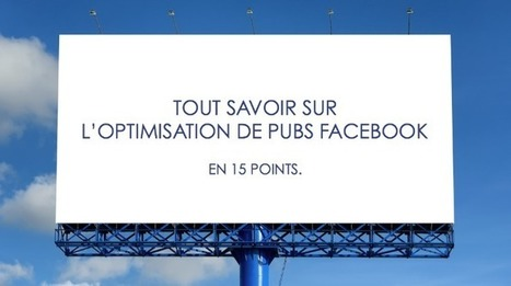 Tout savoir sur l'optimisation des pubs Facebook en 15 points | Initia3 - Conseils numériques TPE - PME | Scoop.it