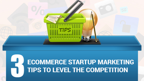 3 E-commerce Start-up Marketing Tips to Level the Competition | Digital Marketing GNPR | Scoop.it