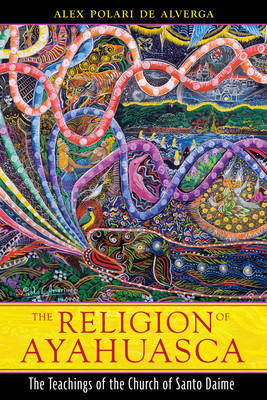 Literary Review: 'The Religion of Ayahuasca' by Alex Polari DeAlverga | Spirit Medicine | Scoop.it