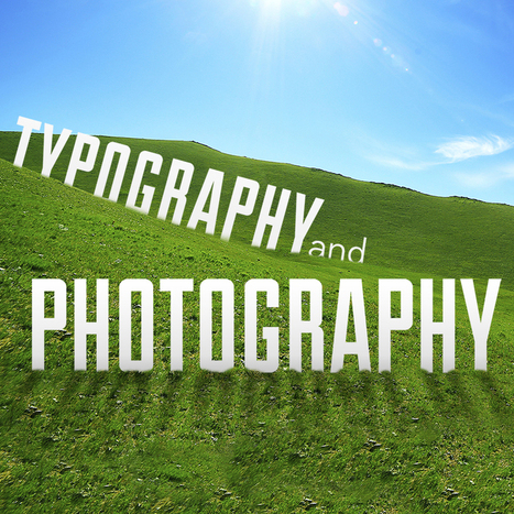 The Right Way to Incorporate Typography with Photography | Blogging, creating, editing, presenting | Scoop.it