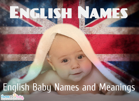 English Names – A safe way to choose English Baby names - Baby Names | The Name Meaning & Baby World | Scoop.it