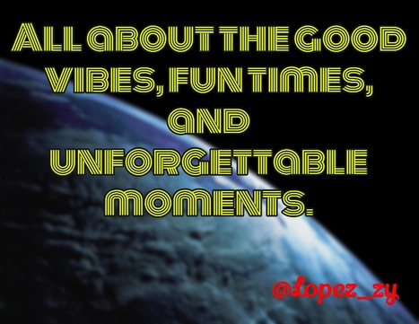 All about the good vibes, fun times, and unforgettable moments. via @Lopez_zy | Check My Vibe | Scoop.it