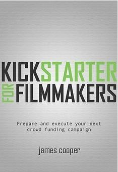 James Cooper's Kickstarter for Filmmakers « TMCResourceKit Spotlight on Crowdfunding | Young Adult and Children's Stories | Scoop.it