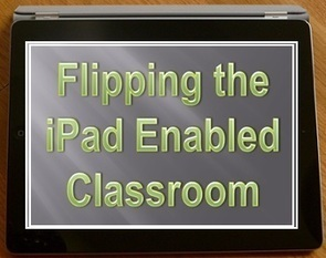 Flipping the iPad Enabled Classroom (Part 1 of 2) | Curtin iPad User Group | Scoop.it