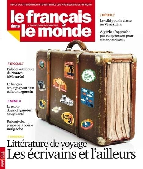 Littérature de voyage : les écrivains et l'ailleurs, le dernier numéro du Français dans le monde ! | Cultures francophones et langue française | Scoop.it