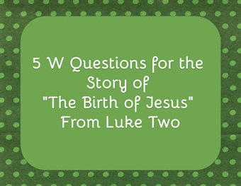 "Bible Lessons for Kids: 5 W Questions for the Story of ""The Birth of Jesus"" From Luke Two 