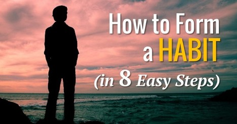 How to Form a Habit (in 8 Easy Steps) | Good News For A Change | Scoop.it