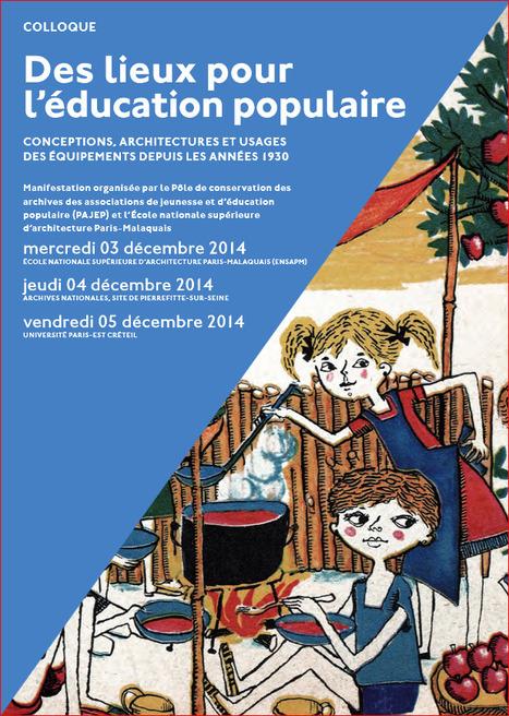 Colloque : Des lieux pour l'éducation populaire - 3, 4 et 5 décembre 2014, Paris. | Initiatives - locales, culturelles, qui changent le monde. | Scoop.it
