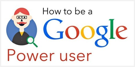 How To Be A Google Power User   open educational resources   Scoop.it