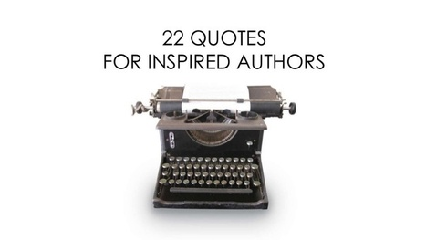 22 QUOTES FOR INSPIRED AUTHORS/Storytellers | CAEXI Expertises | Scoop.it