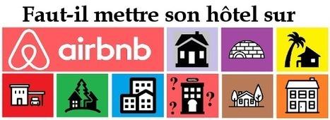Faut-il mettre son hôtel sur Airbnb ? | Tout sur le Tourisme | Scoop.it