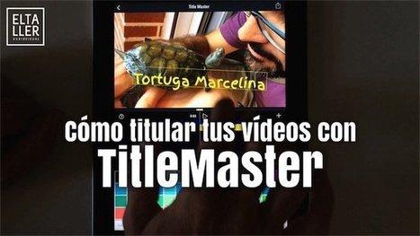 Cómo poner títulos a vídeos con Title Master - elTallerAudiovisual   Educacion, ecologia y TIC   Scoop.it