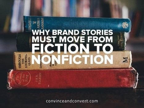 Why Brand Stories Must Move From Fiction to Nonfiction – Convince & Convert | brandjournalism | Scoop.it