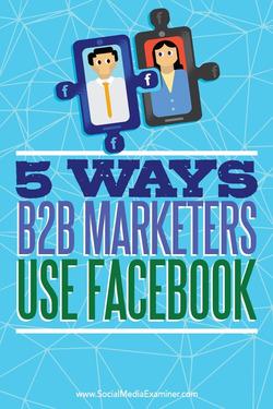 5 Ways B2B Marketers Use Facebook : Social Media Examiner   The MarTech Digest   Scoop.it