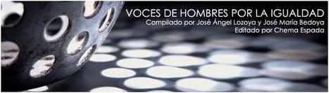 Voces de hombres por la igualdad | #hombresporlaigualdad | Scoop.it